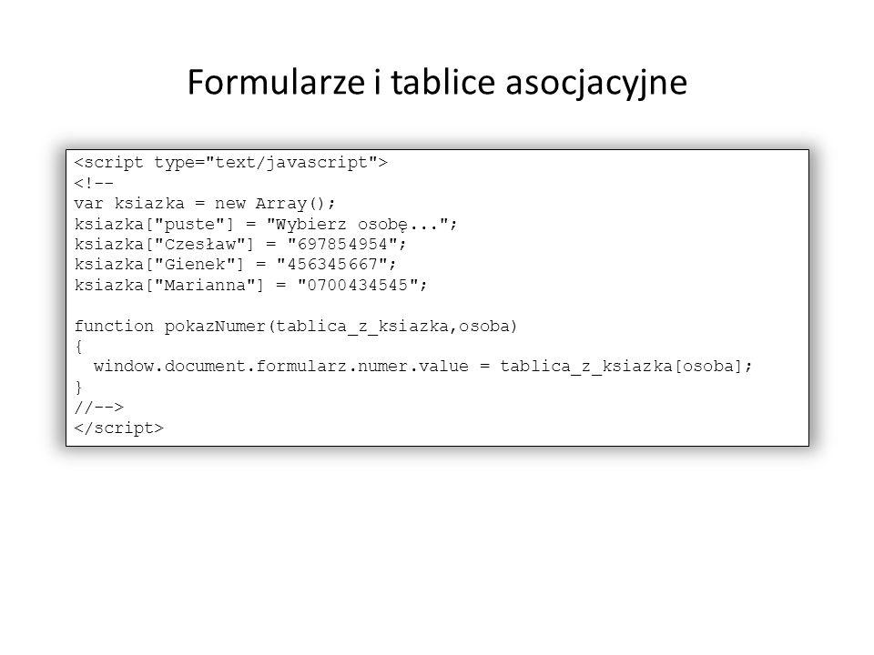 Formularze i tablice asocjacyjne <!-- var ksiazka = new Array(); ksiazka[
