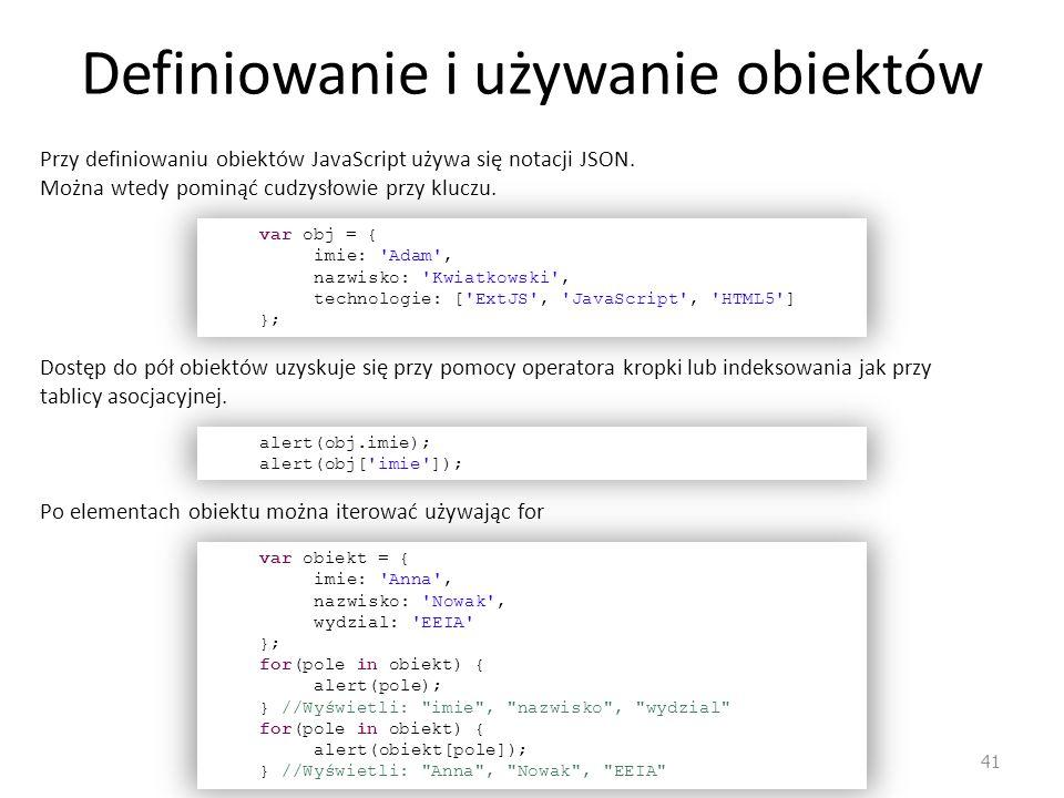 Definiowanie i używanie obiektów 41 Przy definiowaniu obiektów JavaScript używa się notacji JSON. Można wtedy pominąć cudzysłowie przy kluczu. var obj