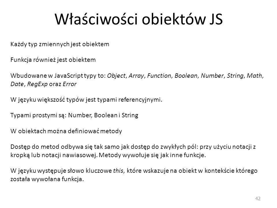 Właściwości obiektów JS 42 Każdy typ zmiennych jest obiektem Wbudowane w JavaScript typy to: Object, Array, Function, Boolean, Number, String, Math, D