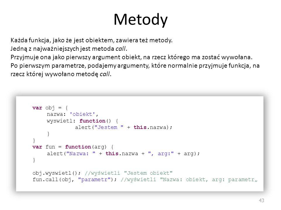 Metody 43 var obj = { nazwa: 'obiekt', wyswietl: function() { alert(