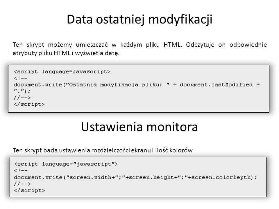 Data ostatniej modyfikacji Ten skrypt możemy umieszczać w każdym pliku HTML. Odczytuje on odpowiednie atrybuty pliku HTML i wyświetla datę. Ustawienia