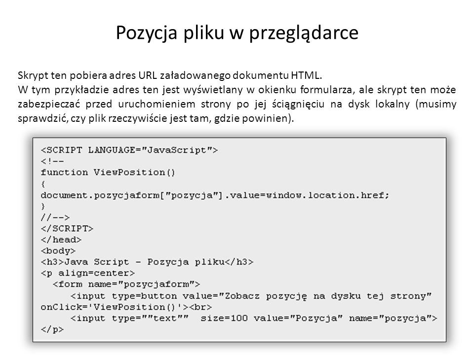 Pozycja pliku w przeglądarce Skrypt ten pobiera adres URL załadowanego dokumentu HTML. W tym przykładzie adres ten jest wyświetlany w okienku formular