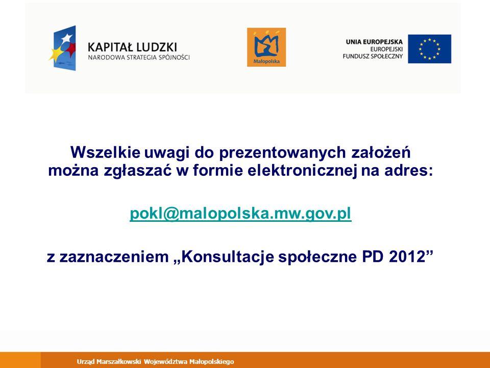 Urząd Marszałkowski Województwa Małopolskiego Wszelkie uwagi do prezentowanych założeń można zgłaszać w formie elektronicznej na adres: pokl@malopolska.mw.gov.pl z zaznaczeniem Konsultacje społeczne PD 2012