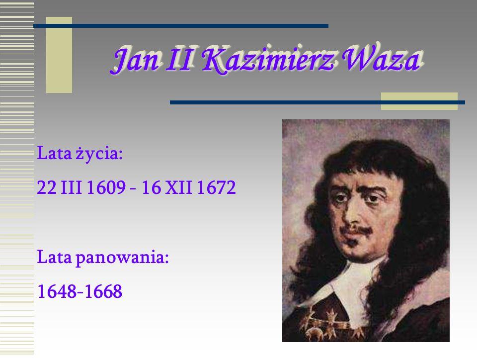 Jan II Kazimierz Waza Lata życia: 22 III 1609 - 16 XII 1672 Lata panowania: 1648-1668