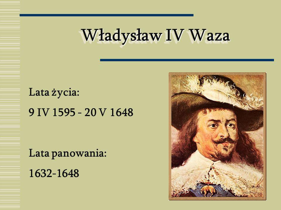 Władysław IV Waza Lata życia: 9 IV 1595 - 20 V 1648 Lata panowania: 1632-1648