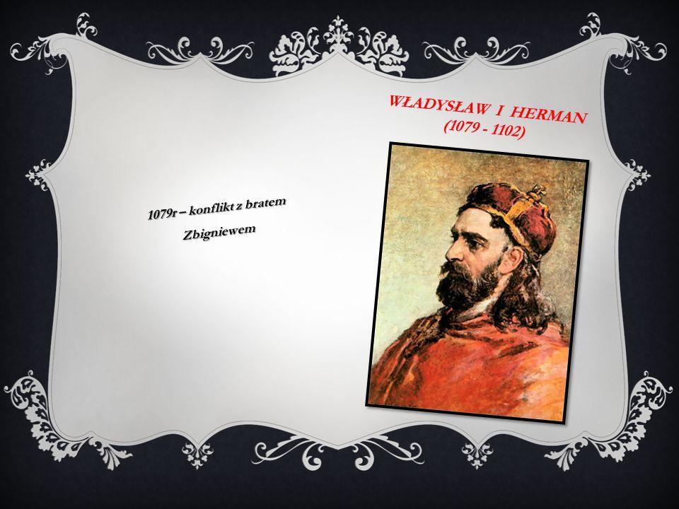 BOLESŁAW III KRZYWOUSTY (1107 - 1138) 1109r - zwyciestwo pod Głogowem 1138r - Testament Bolesława Krzywoustego