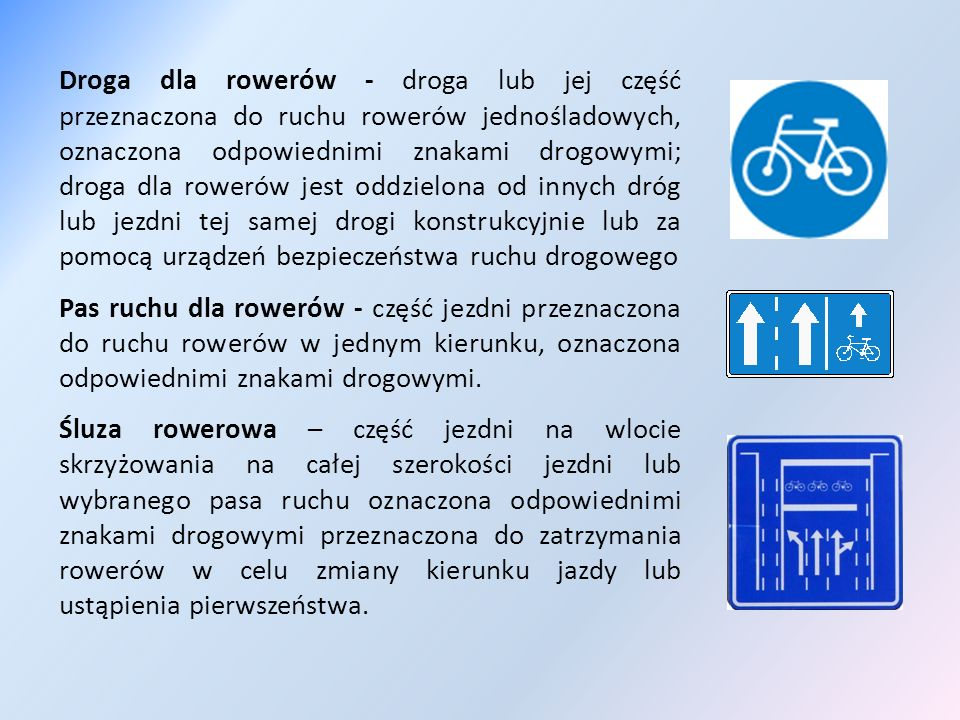 Droga dla rowerów - droga lub jej część przeznaczona do ruchu rowerów jednośladowych, oznaczona odpowiednimi znakami drogowymi; droga dla rowerów jest