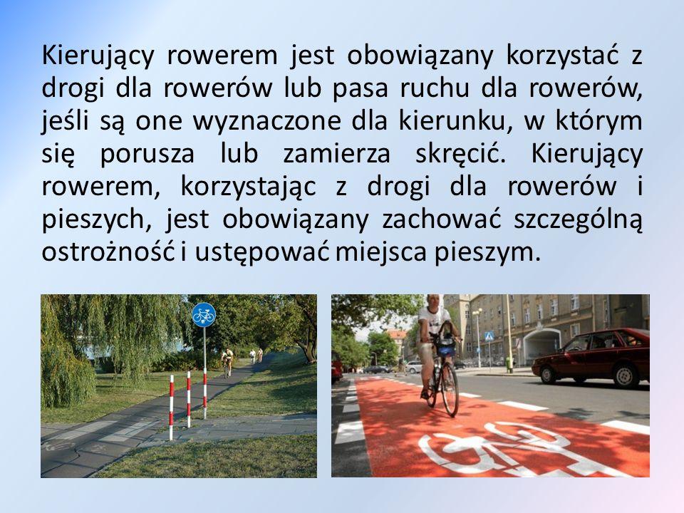 Kierujący rowerem jest obowiązany korzystać z drogi dla rowerów lub pasa ruchu dla rowerów, jeśli są one wyznaczone dla kierunku, w którym się porusza