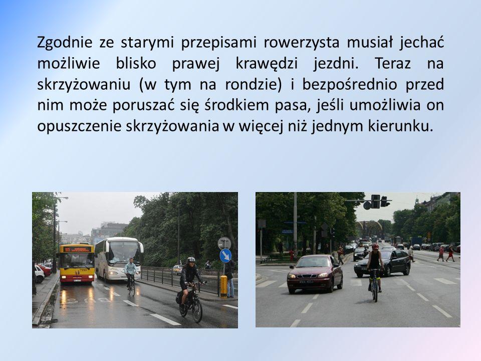 Zgodnie ze starymi przepisami rowerzysta musiał jechać możliwie blisko prawej krawędzi jezdni. Teraz na skrzyżowaniu (w tym na rondzie) i bezpośrednio