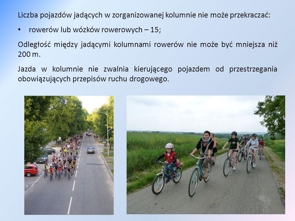 Liczba pojazdów jadących w zorganizowanej kolumnie nie może przekraczać: rowerów lub wózków rowerowych – 15; Odległość między jadącymi kolumnami rower