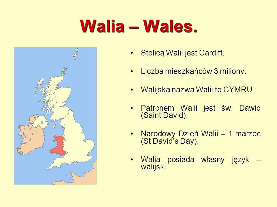 Walia – Wales.Stolicą Walii jest Cardiff. Liczba mieszkańców 3 miliony.