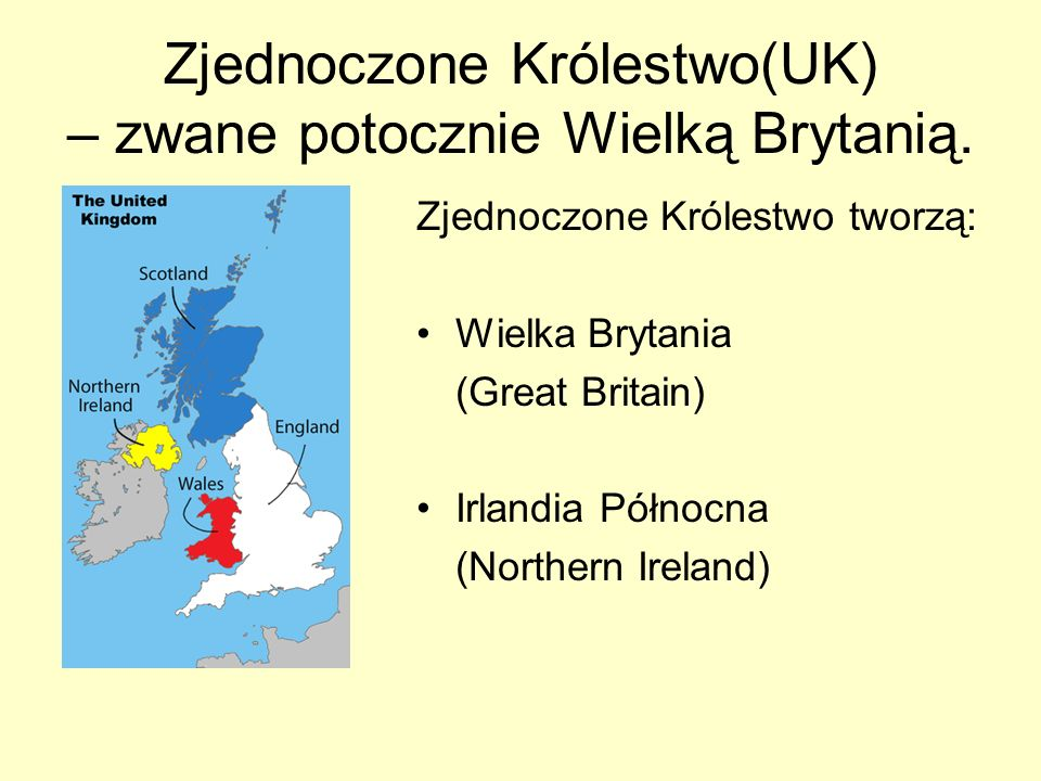 Zjednoczone Królestwo(UK) – zwane potocznie Wielką Brytanią.