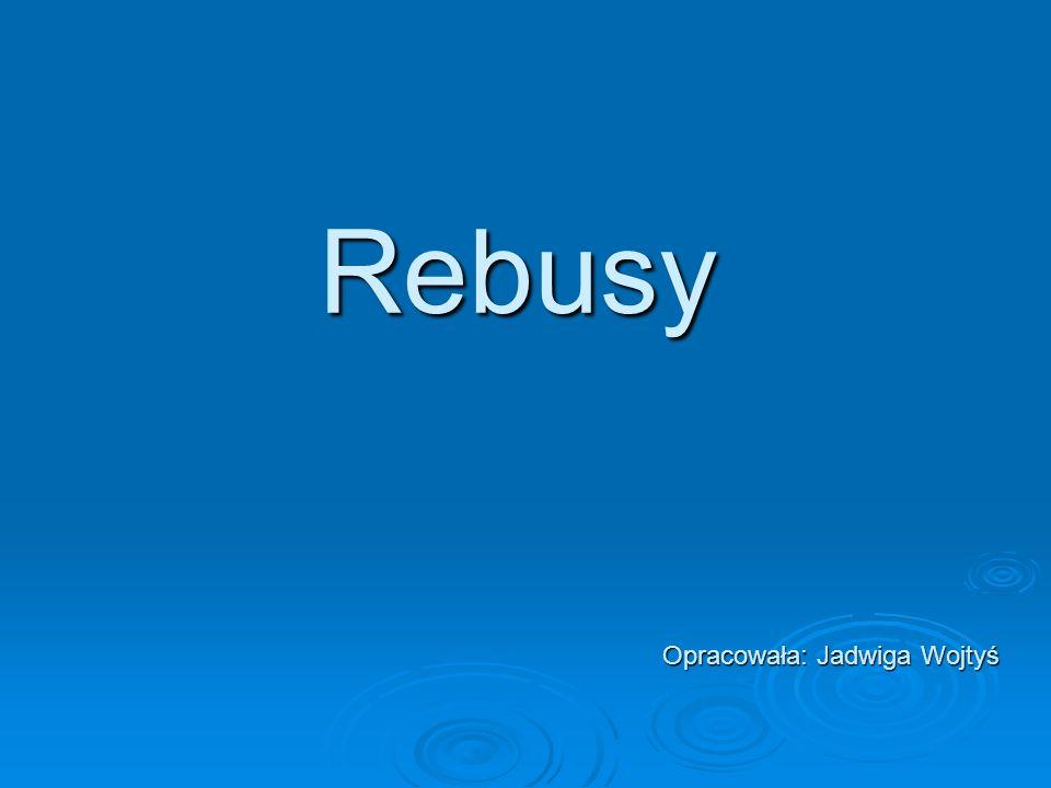 Rebusy Istotą rebusów obrazkowo - literowych jest tworzenie nowego wyrazu.