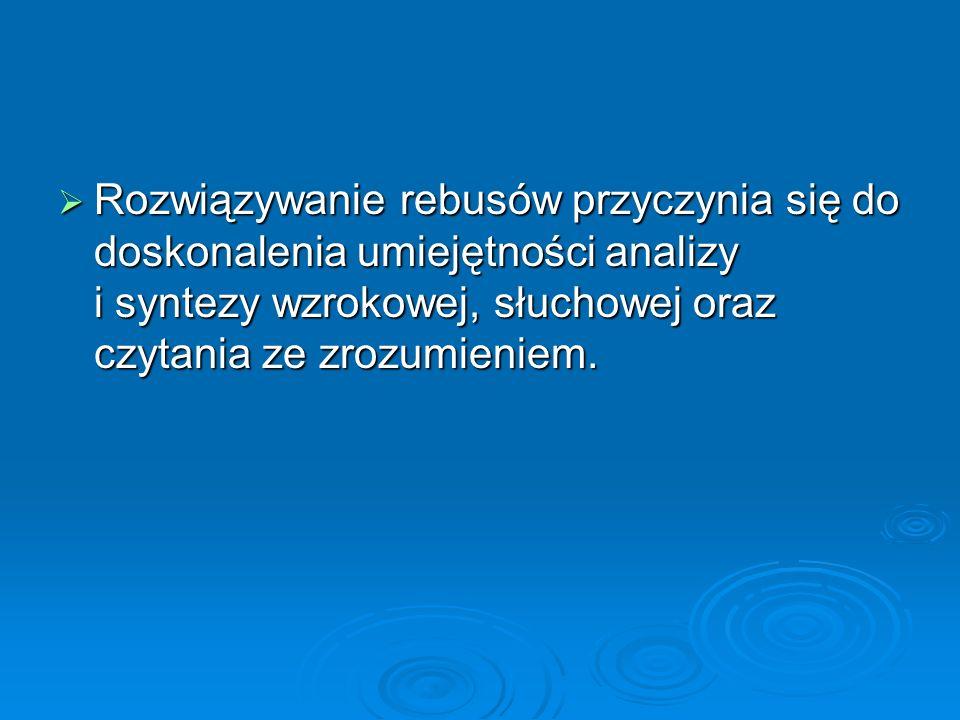 Rozwiązywanie rebusów przyczynia się do doskonalenia umiejętności analizy i syntezy wzrokowej, słuchowej oraz czytania ze zrozumieniem. Rozwiązywanie