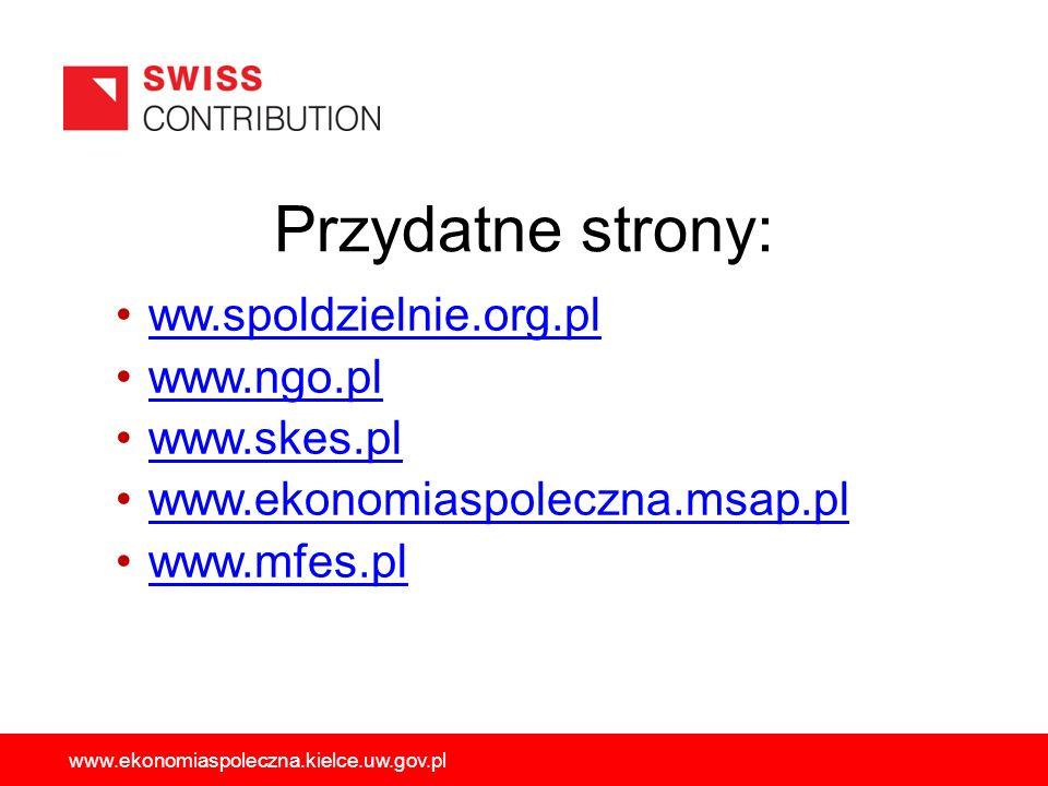 Przydatne strony: ww.spoldzielnie.org.pl www.ngo.pl www.skes.pl www.ekonomiaspoleczna.msap.pl www.mfes.pl www.ekonomiaspoleczna.kielce.uw.gov.pl