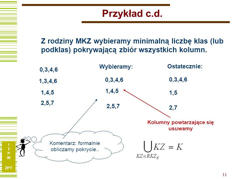 I T P W ZPT 10 Komentarz Powinniśmy pamiętać, że są jeszcze inne metody obliczania MKZ: b) metodę iteracyjną Przykład 2.7 i 2.8 (str. 34) 0 1 2 3 4 5