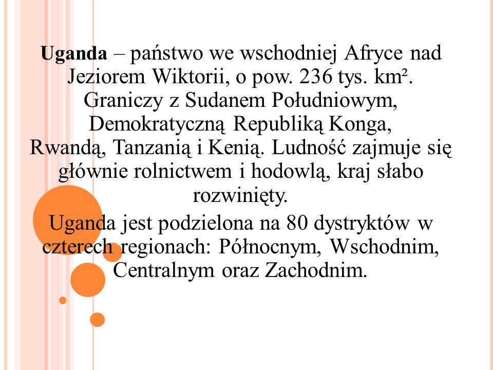 Uganda – państwo we wschodniej Afryce nad Jeziorem Wiktorii, o pow. 236 tys. km². Graniczy z Sudanem Południowym, Demokratyczną Republiką Konga, Rwand