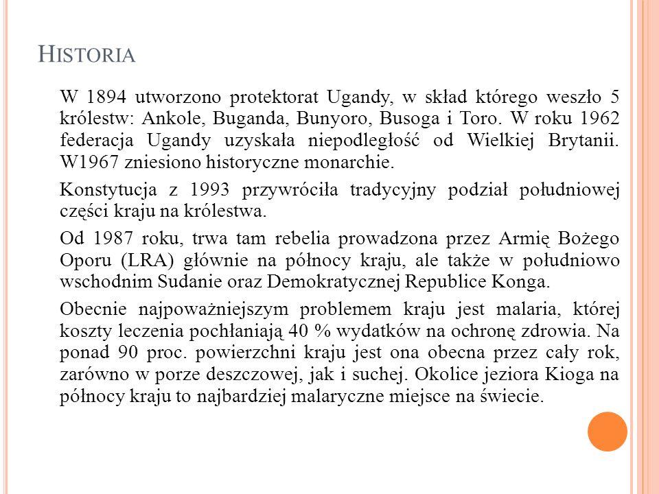 H ISTORIA W 1894 utworzono protektorat Ugandy, w skład którego weszło 5 królestw: Ankole, Buganda, Bunyoro, Busoga i Toro. W roku 1962 federacja Ugand