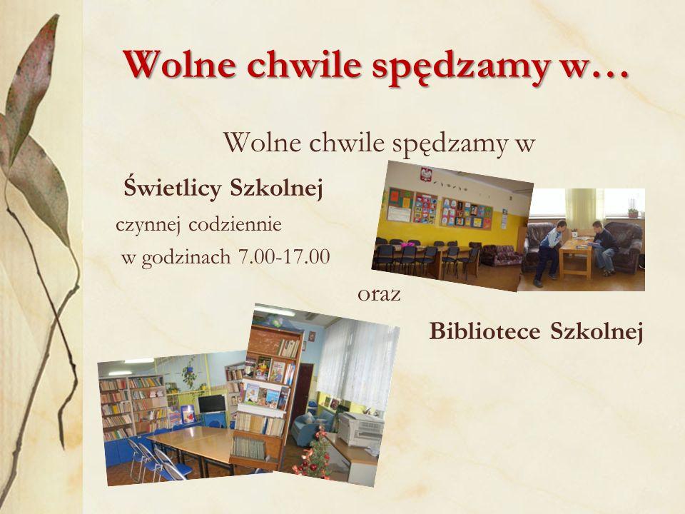 Wolne chwile spędzamy w… Wolne chwile spędzamy w Świetlicy Szkolnej czynnej codziennie w godzinach 7.00-17.00 oraz Bibliotece Szkolnej