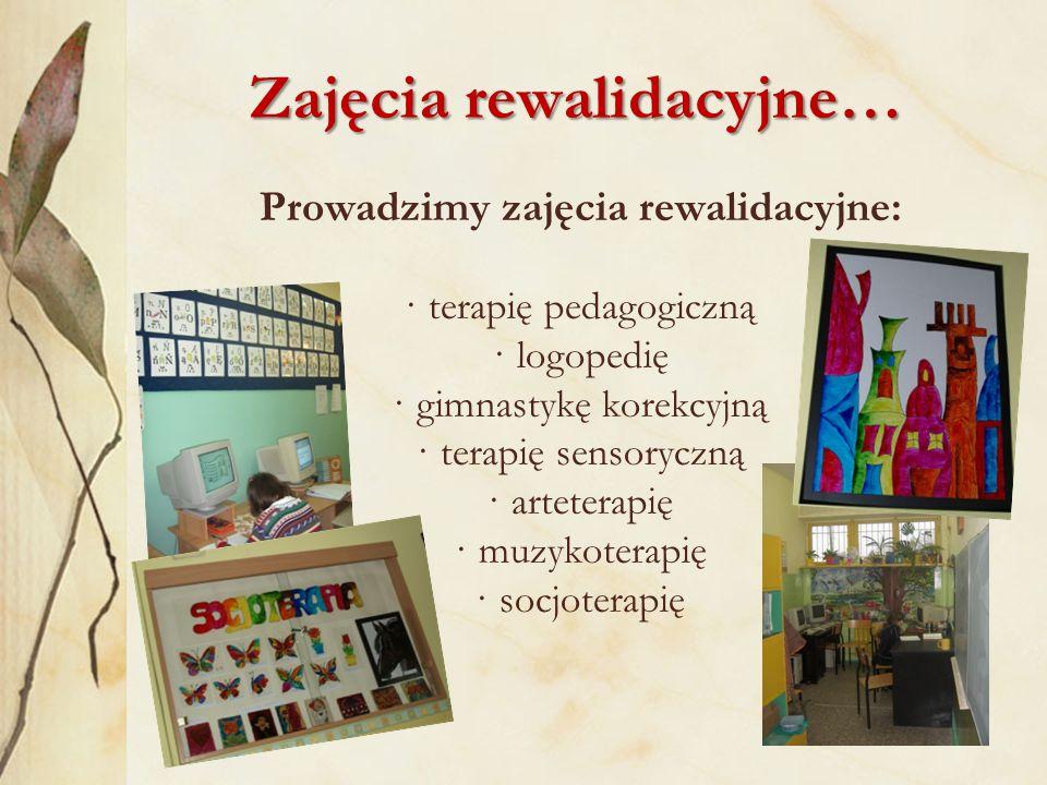 Zajęcia rewalidacyjne… Prowadzimy zajęcia rewalidacyjne: · terapię pedagogiczną · logopedię · gimnastykę korekcyjną · terapię sensoryczną · arteterapię · muzykoterapię · socjoterapię