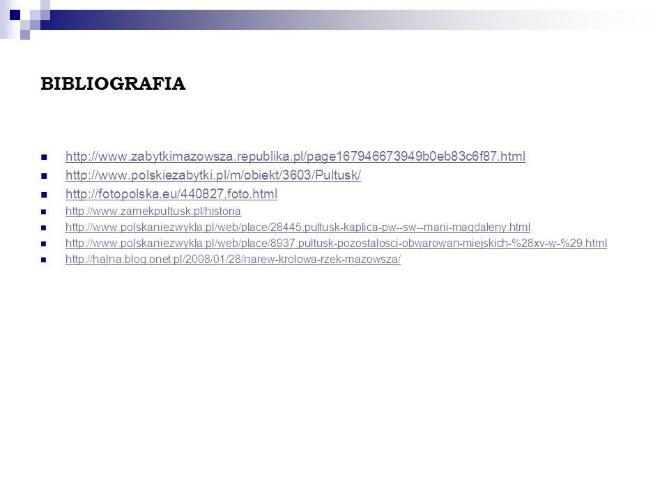 BIBLIOGRAFIA http://www.zabytkimazowsza.republika.pl/page167946673949b0eb83c6f87.html http://www.polskiezabytki.pl/m/obiekt/3603/Pultusk/ http://fotop