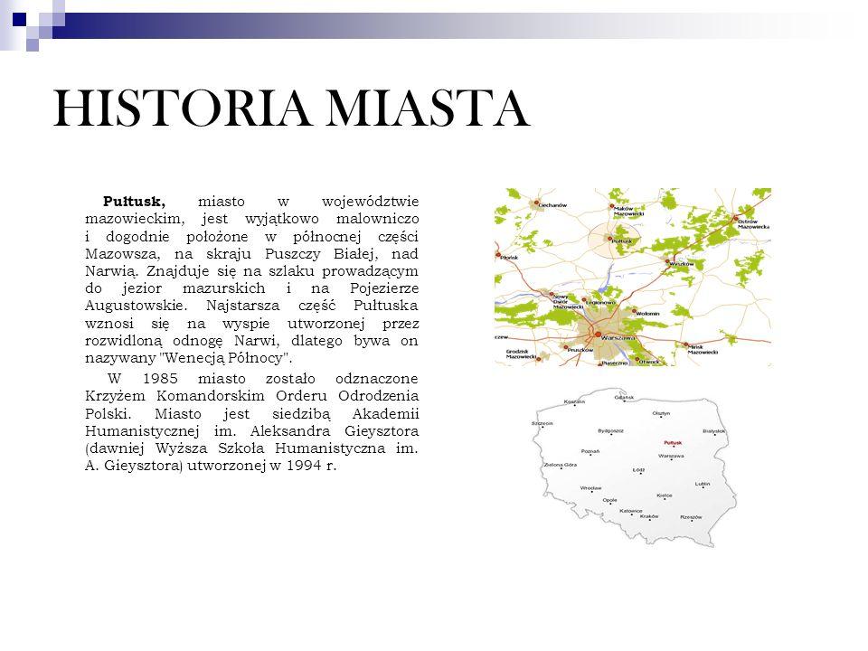 HISTORIA MIASTA Pułtusk, miasto w województwie mazowieckim, jest wyjątkowo malowniczo i dogodnie położone w północnej części Mazowsza, na skraju Puszczy Białej, nad Narwią.