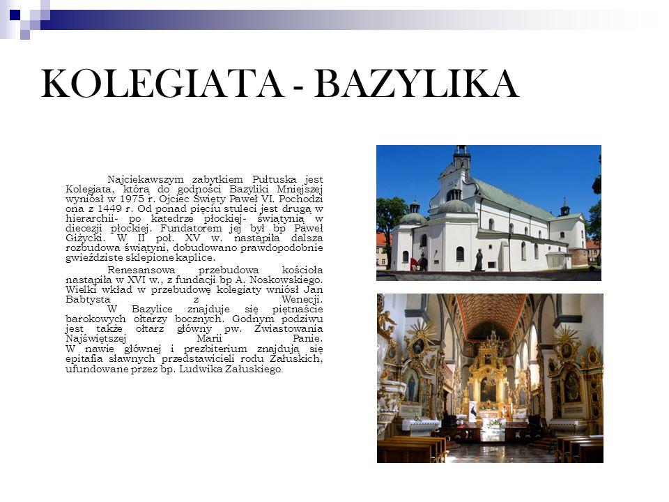 KOLEGIATA - BAZYLIKA Najciekawszym zabytkiem Pułtuska jest Kolegiata, którą do godności Bazyliki Mniejszej wyniósł w 1975 r.