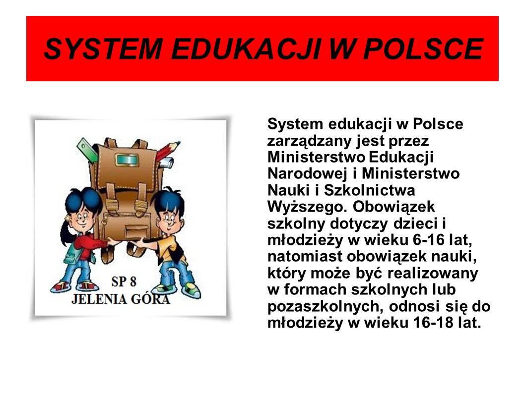 SYSTEM EDUKACJI W POLSCE System edukacji w Polsce zarządzany jest przez Ministerstwo Edukacji Narodowej i Ministerstwo Nauki i Szkolnictwa Wyższego.