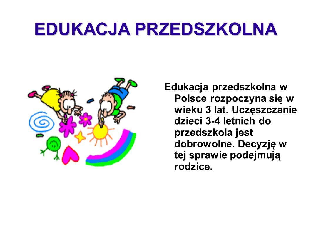 EDUKACJA PRZEDSZKOLNA Edukacja przedszkolna w Polsce rozpoczyna się w wieku 3 lat. Uczęszczanie dzieci 3-4 letnich do przedszkola jest dobrowolne. Dec