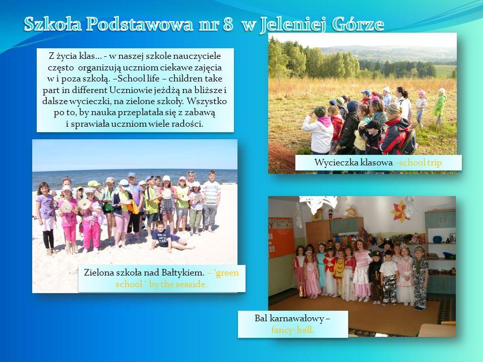 Z życia klas… - w naszej szkole nauczyciele często organizują uczniom ciekawe zajęcia w i poza szkołą. –School life – children take part in different