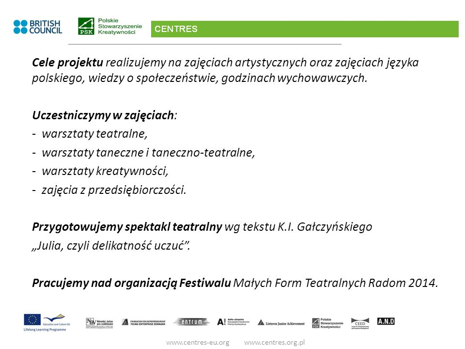 Cele projektu realizujemy na zajęciach artystycznych oraz zajęciach języka polskiego, wiedzy o społeczeństwie, godzinach wychowawczych.