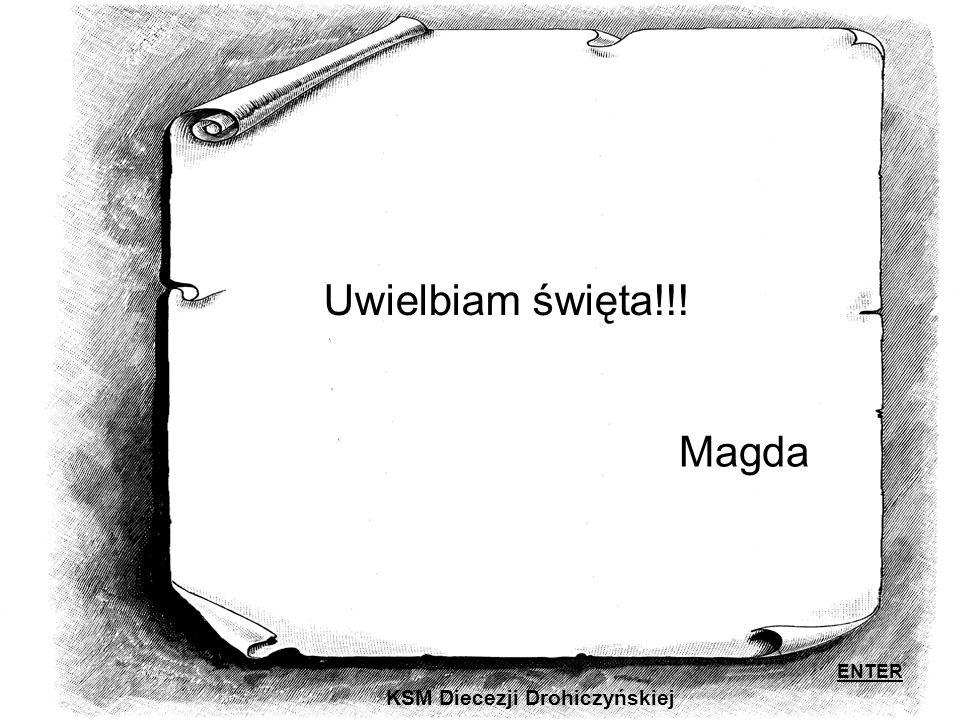 KSM Diecezji Drohiczyńskiej Uwielbiam święta!!! Magda ENTER