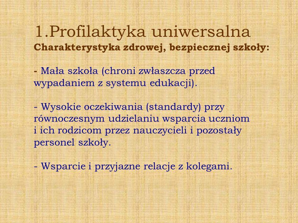1.Profilaktyka uniwersalna Charakterystyka zdrowej, bezpiecznej szkoły: - Mała szkoła (chroni zwłaszcza przed wypadaniem z systemu edukacji). - Wysoki