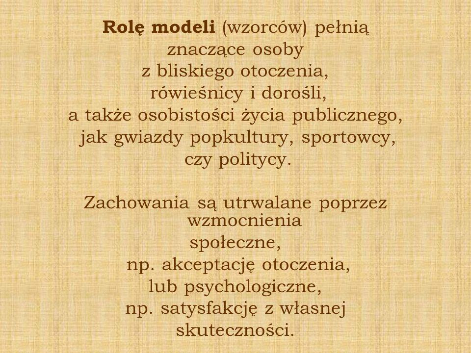 Rolę modeli (wzorców) pełnią znaczące osoby z bliskiego otoczenia, rówieśnicy i dorośli, a także osobistości życia publicznego, jak gwiazdy popkultury