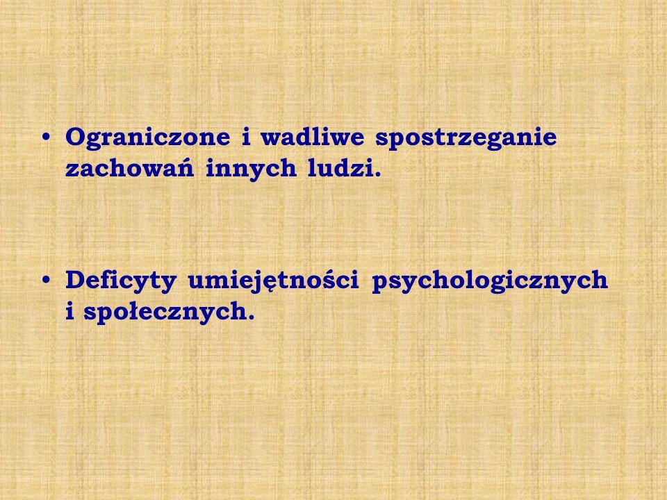 Ograniczone i wadliwe spostrzeganie zachowań innych ludzi. Deficyty umiejętności psychologicznych i społecznych.