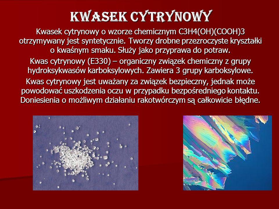 Kwasek cytrynowy Kwasek cytrynowy o wzorze chemicznym C3H4(OH)(COOH)3 otrzymywany jest syntetycznie. Tworzy drobne przezroczyste kryształki o kwaśnym