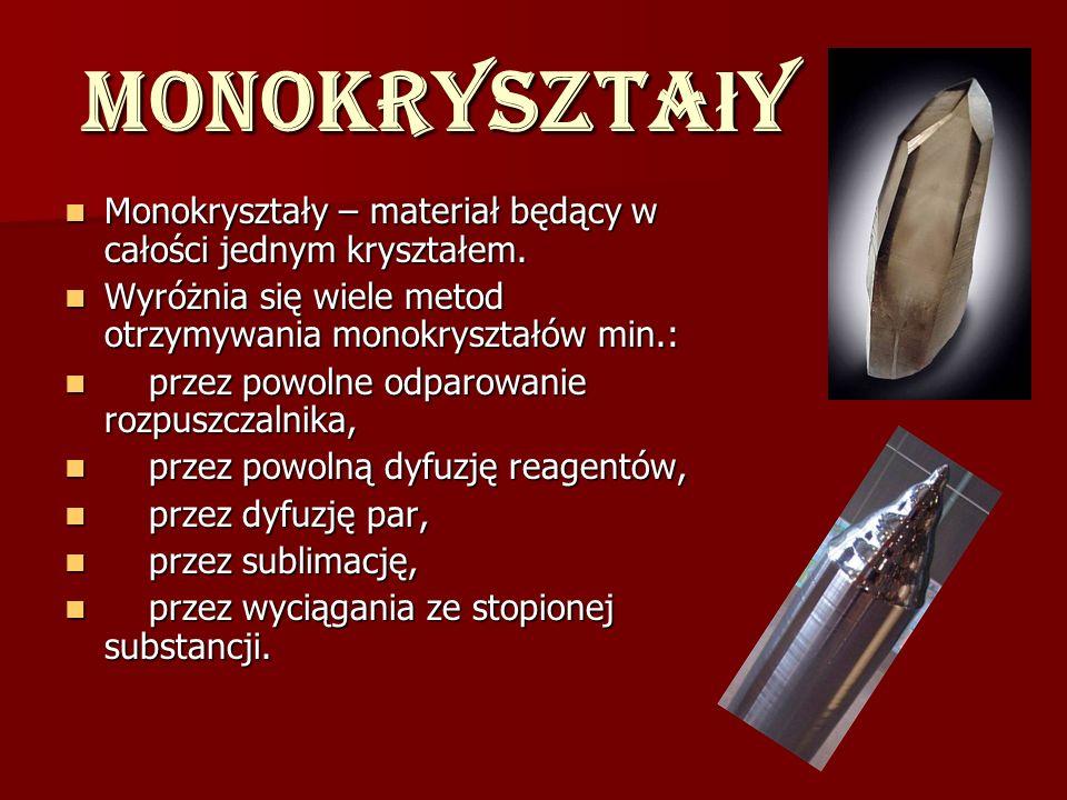 Monokryszta ł y Monokryształy – materiał będący w całości jednym kryształem. Monokryształy – materiał będący w całości jednym kryształem. Wyróżnia się