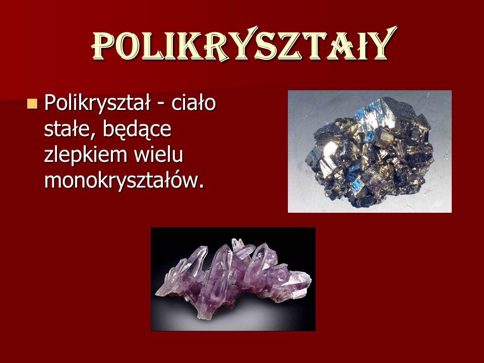 Polikryszta ł y Polikryształ - ciało stałe, będące zlepkiem wielu monokryształów. Polikryształ - ciało stałe, będące zlepkiem wielu monokryształów.