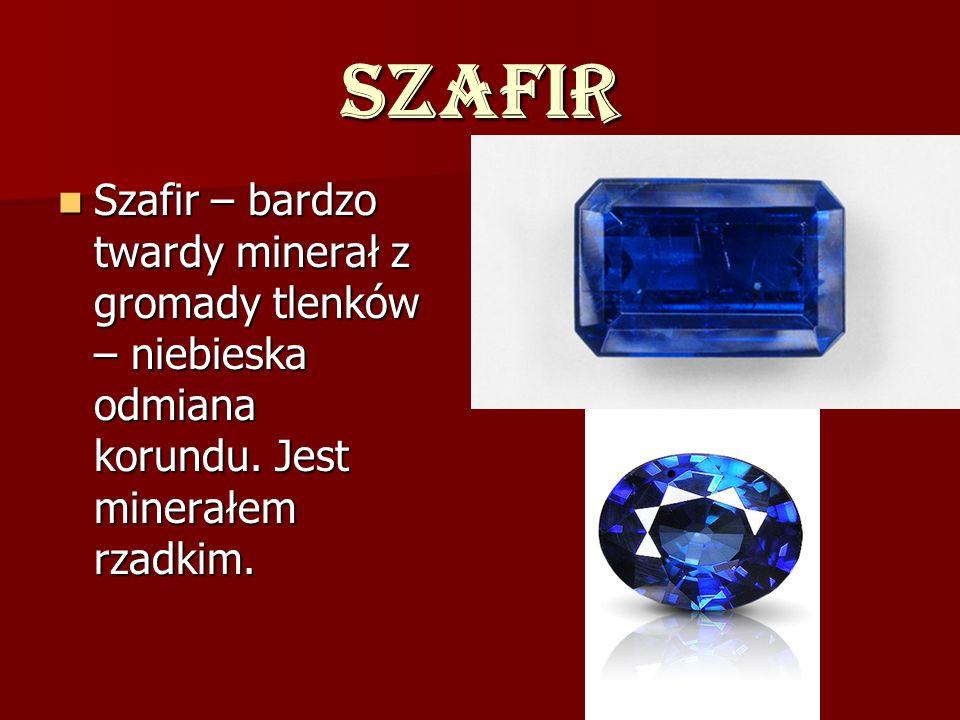 Szafir Szafir – bardzo twardy minerał z gromady tlenków – niebieska odmiana korundu. Jest minerałem rzadkim. Szafir – bardzo twardy minerał z gromady