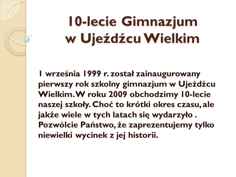 10-lecie Gimnazjum w Ujeźdźcu Wielkim 1 września 1999 r. został zainaugurowany pierwszy rok szkolny gimnazjum w Ujeźdźcu Wielkim. W roku 2009 obchodzi