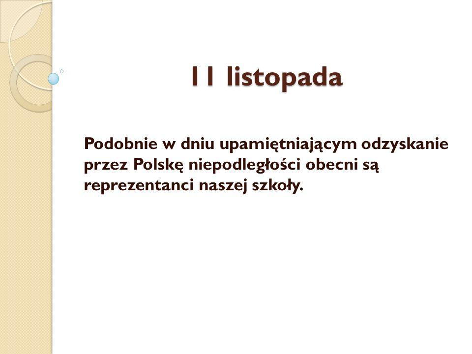 11 listopada Podobnie w dniu upamiętniającym odzyskanie przez Polskę niepodległości obecni są reprezentanci naszej szkoły.