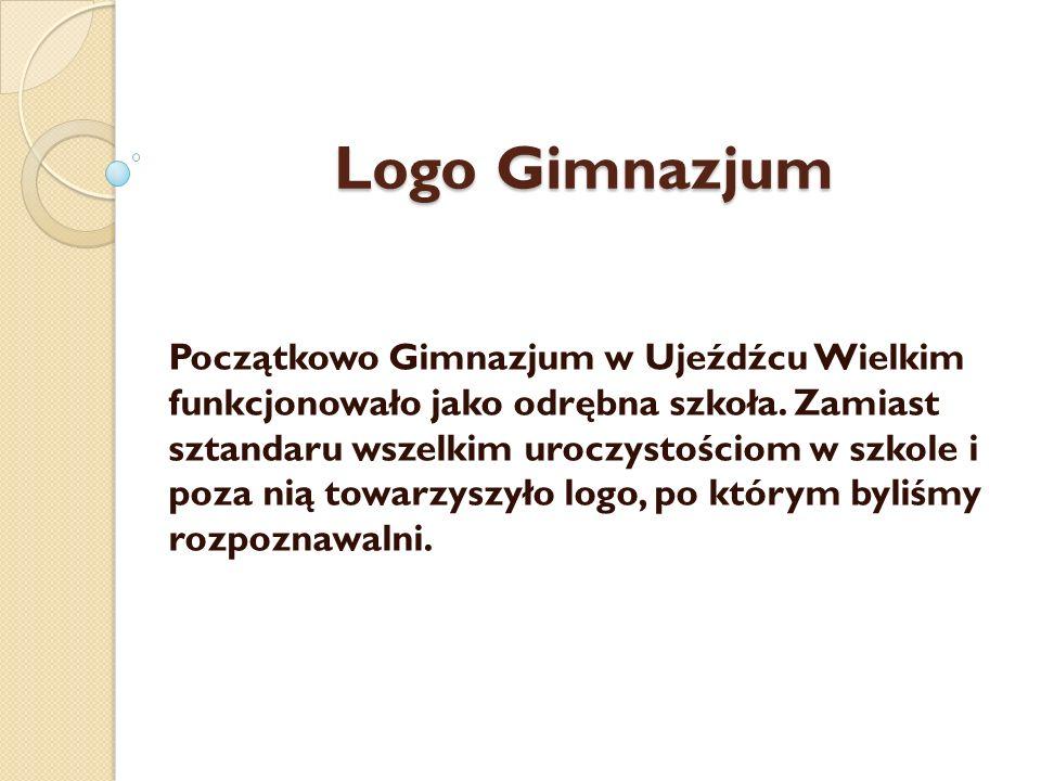 Logo Gimnazjum Początkowo Gimnazjum w Ujeźdźcu Wielkim funkcjonowało jako odrębna szkoła. Zamiast sztandaru wszelkim uroczystościom w szkole i poza ni