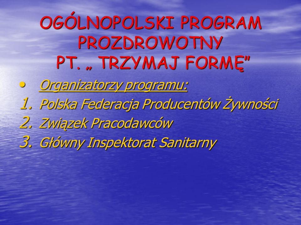 OGÓLNOPOLSKI PROGRAM PROZDROWOTNY PT. TRZYMAJ FORMĘ Organizatorzy programu: Organizatorzy programu: 1. Polska Federacja Producentów Żywności 2. Związe