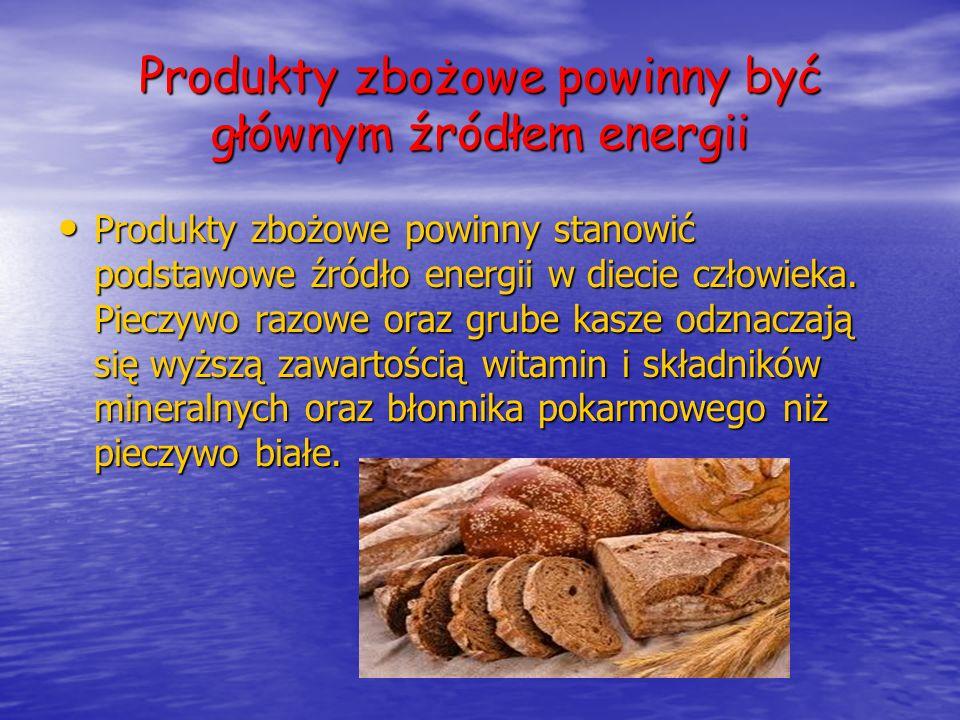 Produkty zbożowe powinny być głównym źródłem energii Produkty zbożowe powinny stanowić podstawowe źródło energii w diecie człowieka. Pieczywo razowe o