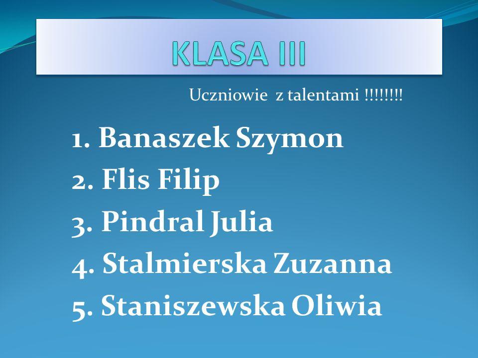 Uczniowie z talentami !!!!!!!! 1. Banaszek Szymon 2. Flis Filip 3. Pindral Julia 4. Stalmierska Zuzanna 5. Staniszewska Oliwia