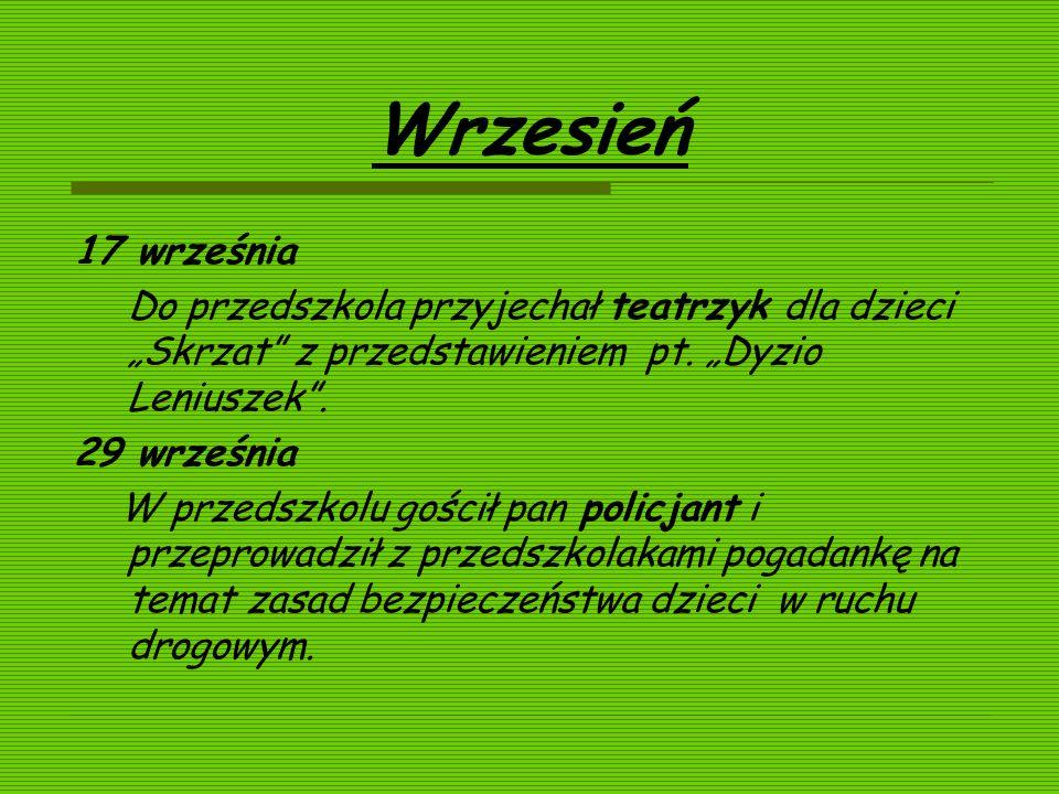 Wrzesień 17 września Do przedszkola przyjechał teatrzyk dla dzieci Skrzat z przedstawieniem pt. Dyzio Leniuszek. 29 września W przedszkolu gościł pan