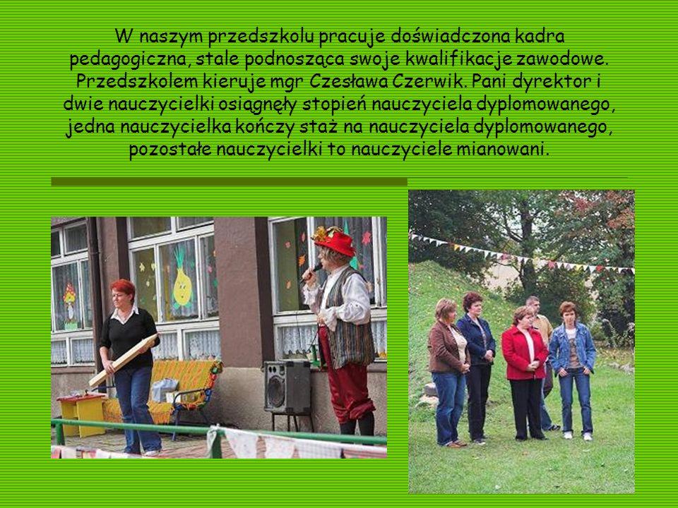 W naszym przedszkolu pracuje doświadczona kadra pedagogiczna, stale podnosząca swoje kwalifikacje zawodowe. Przedszkolem kieruje mgr Czesława Czerwik.