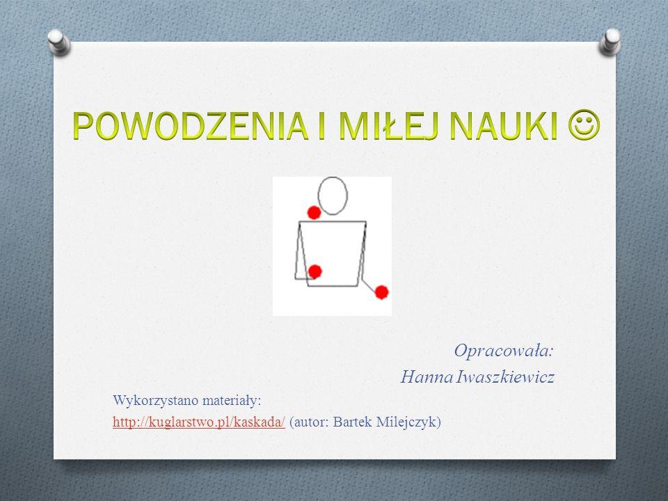 Opracowała: Hanna Iwaszkiewicz Wykorzystano materiały: http://kuglarstwo.pl/kaskada/http://kuglarstwo.pl/kaskada/ (autor: Bartek Milejczyk)