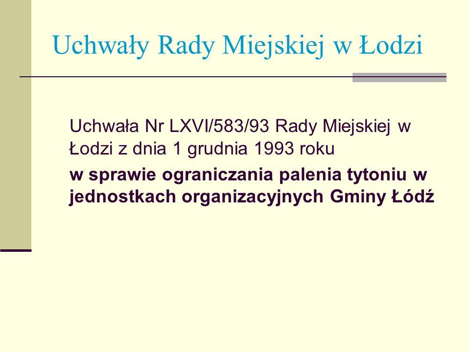 Uchwały Rady Miejskiej w Łodzi Uchwała Nr LXVI/583/93 Rady Miejskiej w Łodzi z dnia 1 grudnia 1993 roku w sprawie ograniczania palenia tytoniu w jedno