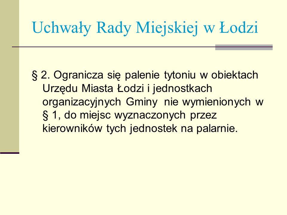 Uchwały Rady Miejskiej w Łodzi § 2. Ogranicza się palenie tytoniu w obiektach Urzędu Miasta Łodzi i jednostkach organizacyjnych Gminy nie wymienionych